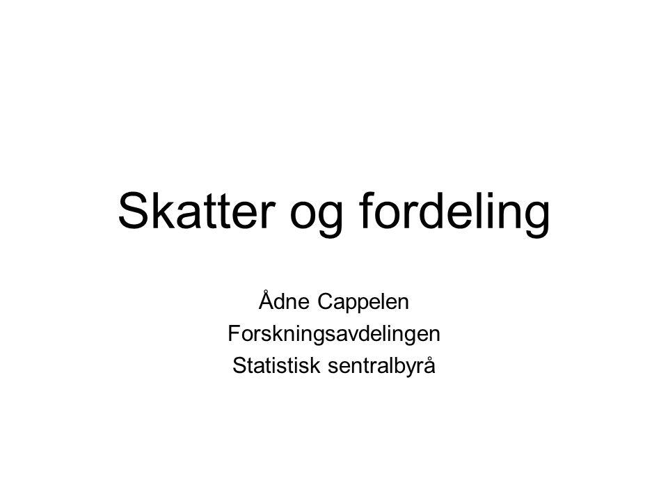 Skatter og fordeling Ådne Cappelen Forskningsavdelingen Statistisk sentralbyrå