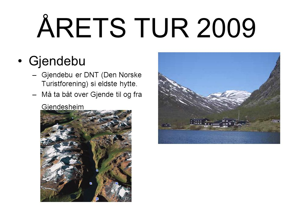 ÅRETS TUR 2009 •Presenterer to mulige alternativer: –Gjendebu •289Km+båt –Turtagrø •388Km