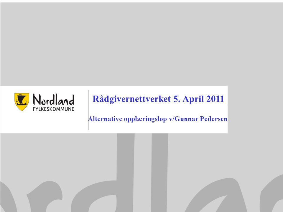 Rådgivernettverket 5. April 2011 Alternative opplæringsløp v/Gunnar Pedersen