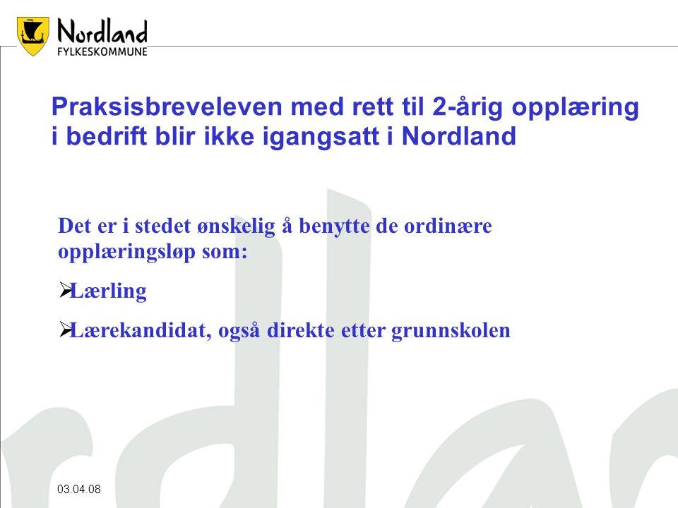 03.04.08 Praksisbreveleven med rett til 2-årig opplæring i bedrift blir ikke igangsatt i Nordland Det er i stedet ønskelig å benytte de ordinære opplæringsløp som:  Lærling  Lærekandidat, også direkte etter grunnskolen