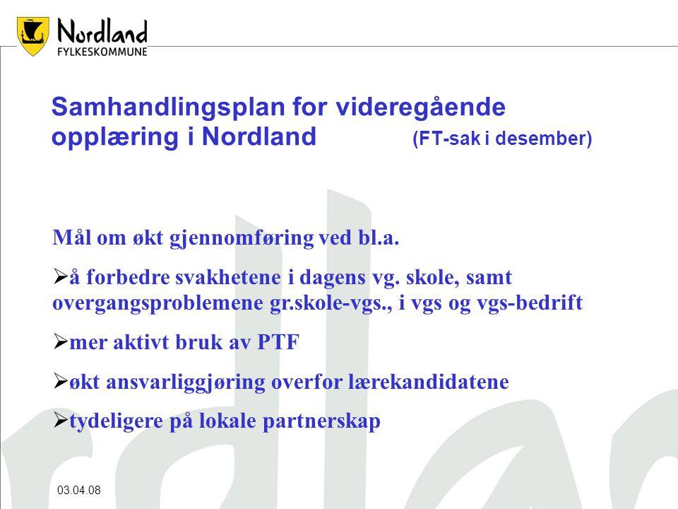 03.04.08 Samhandlingsplan for videregående opplæring i Nordland (FT-sak i desember) Mål om økt gjennomføring ved bl.a.