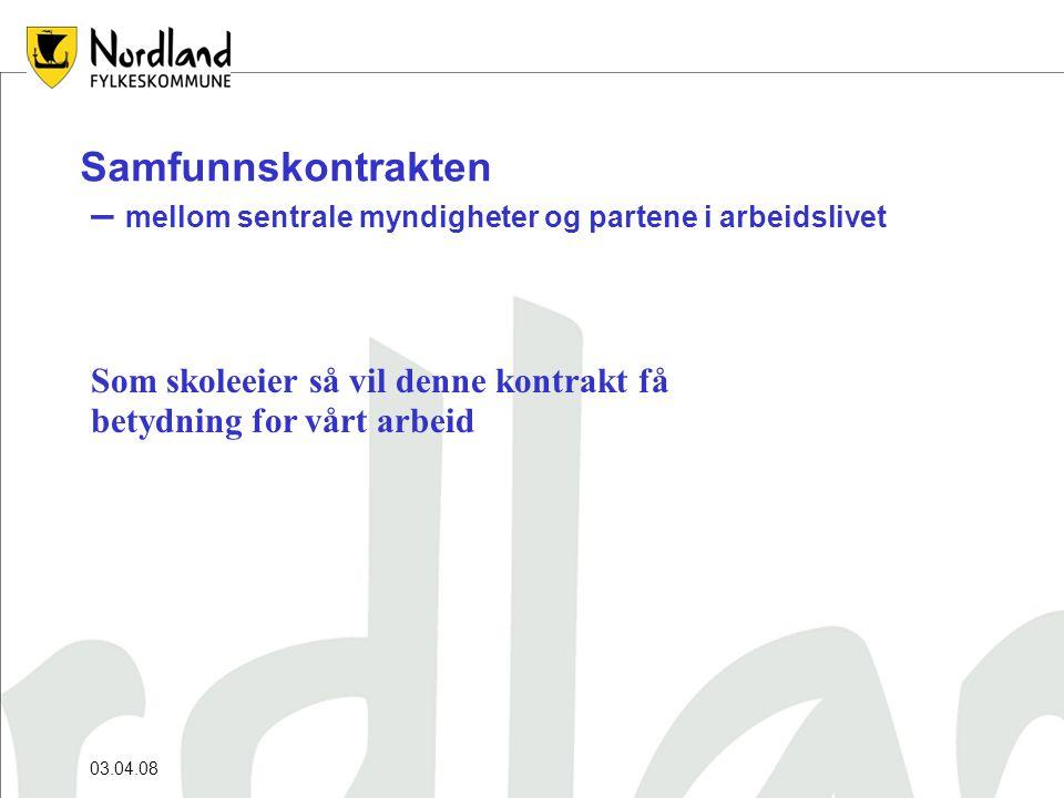 03.04.08 Samfunnskontrakten – mellom sentrale myndigheter og partene i arbeidslivet Som skoleeier så vil denne kontrakt få betydning for vårt arbeid
