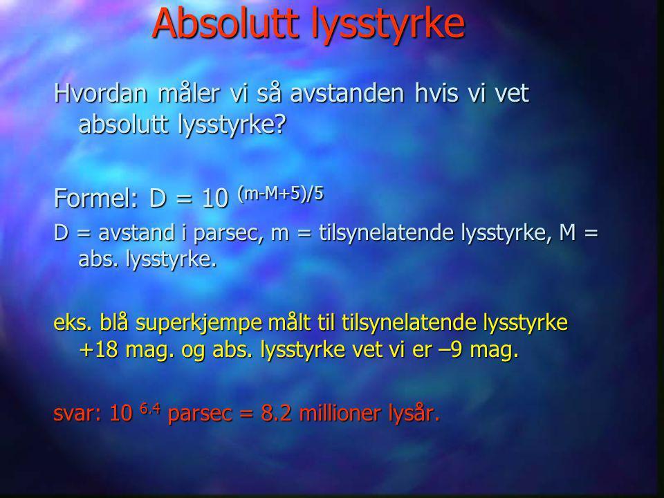 Absolutt lysstyrke Lysstyrken et objekt vil ha på 10 parsec avstand (= 32.6 lysår). avstand (= 32.6 lysår). Røde superkjemper kan ha absolutt lysstyrk