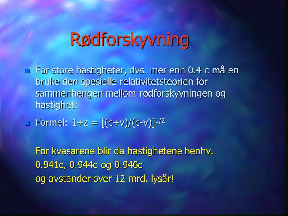 Rødforskyvning Tre kvasarer med z = 4.75, 4.90, 5.00. gir hastigheter (v = z x c) større enn lyshastigheten!