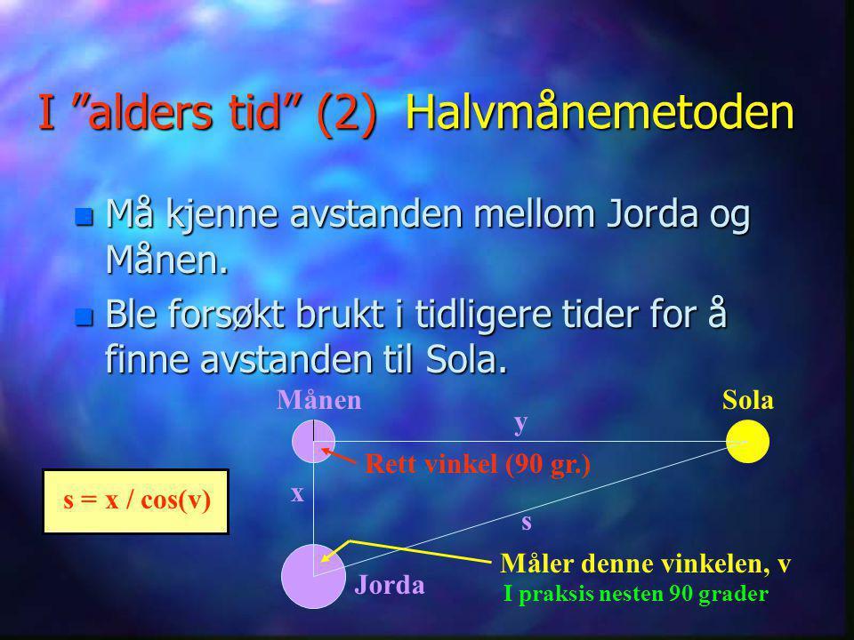 """I """"alders tid"""" (1) n Heraklit (540 f.Kr) : Sola like stor i virkelig- heten som dens tilsynelatende diameter på himmelen (som han anslo til 30 cm). (3"""