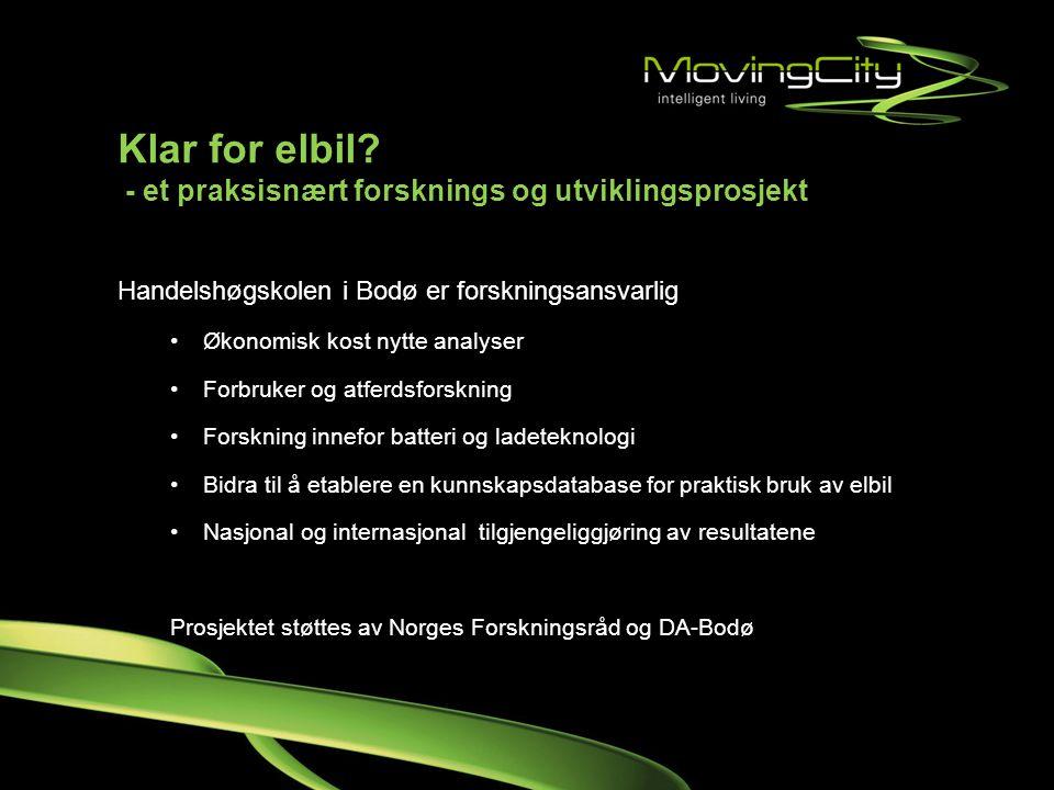 Klar for elbil? - et praksisnært forsknings og utviklingsprosjekt Handelshøgskolen i Bodø er forskningsansvarlig •Økonomisk kost nytte analyser •Forbr