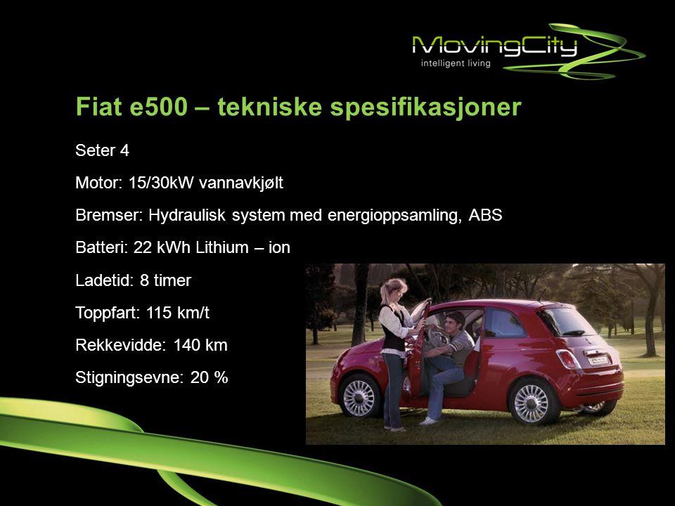 Fiat e500 – tekniske spesifikasjoner Seter 4 Motor: 15/30kW vannavkjølt Bremser: Hydraulisk system med energioppsamling, ABS Batteri: 22 kWh Lithium –