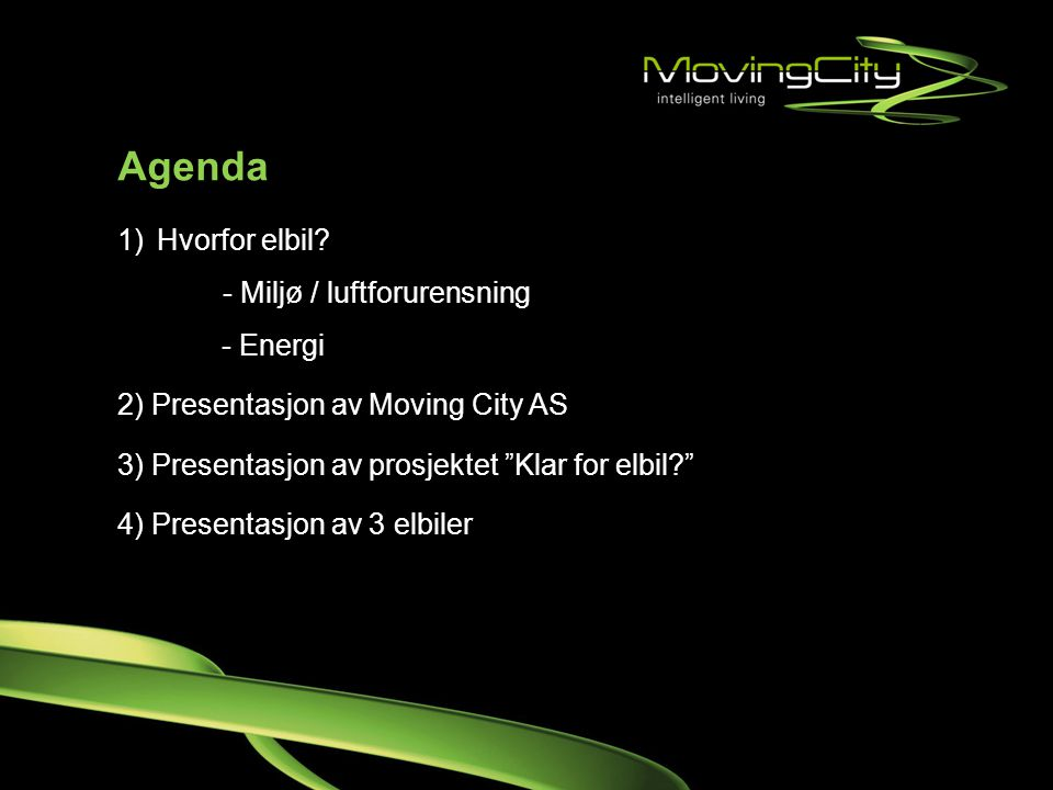 """Agenda 1)Hvorfor elbil? - Miljø / luftforurensning - Energi 2) Presentasjon av Moving City AS 3) Presentasjon av prosjektet """"Klar for elbil?"""" 4) Prese"""