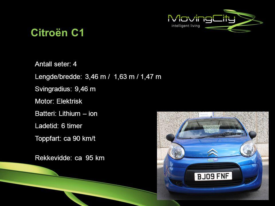 Citroën C1 Antall seter: 4 Lengde/bredde: 3,46 m / 1,63 m / 1,47 m Svingradius: 9,46 m Motor: Elektrisk Batteri: Lithium – ion Ladetid: 6 timer Toppfa