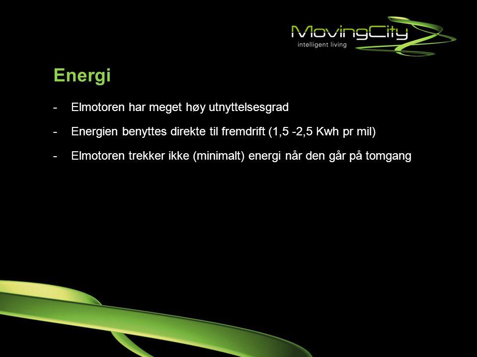 Energi -Elmotoren har meget høy utnyttelsesgrad -Energien benyttes direkte til fremdrift (1,5 -2,5 Kwh pr mil) -Elmotoren trekker ikke (minimalt) ener