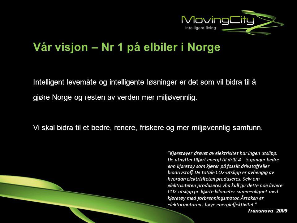 Vår visjon – Nr 1 på elbiler i Norge Intelligent levemåte og intelligente løsninger er det som vil bidra til å gjøre Norge og resten av verden mer mil