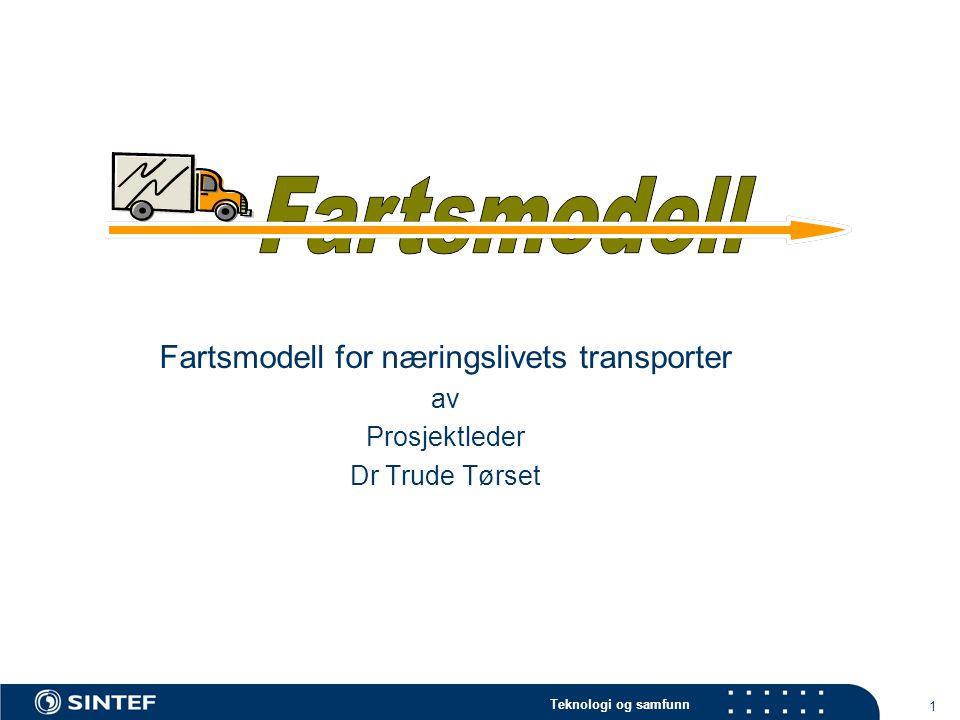 Teknologi og samfunn 1 Fartsmodell for næringslivets transporter av Prosjektleder Dr Trude Tørset