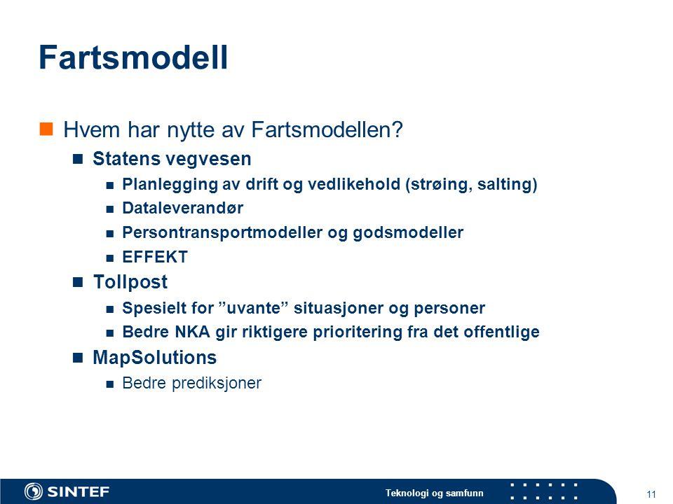 Teknologi og samfunn 11 Fartsmodell  Hvem har nytte av Fartsmodellen?  Statens vegvesen  Planlegging av drift og vedlikehold (strøing, salting)  D