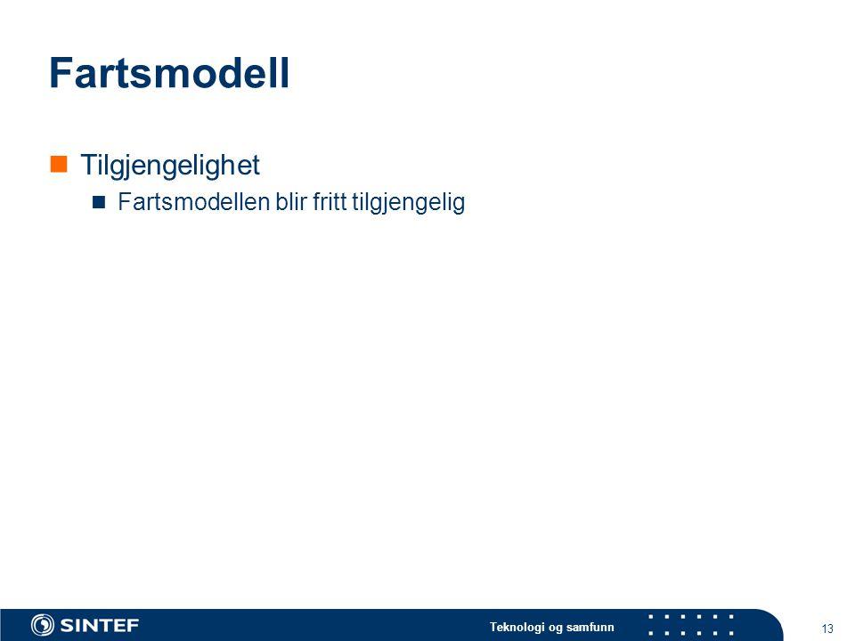 Teknologi og samfunn 13 Fartsmodell  Tilgjengelighet  Fartsmodellen blir fritt tilgjengelig