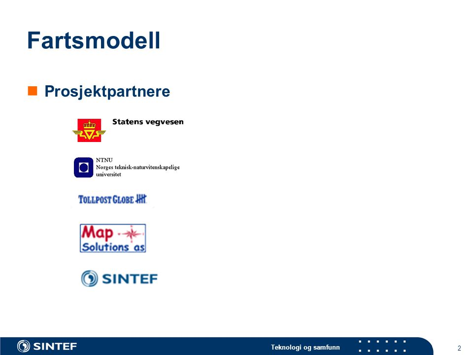 Teknologi og samfunn 2 Fartsmodell  Prosjektpartnere