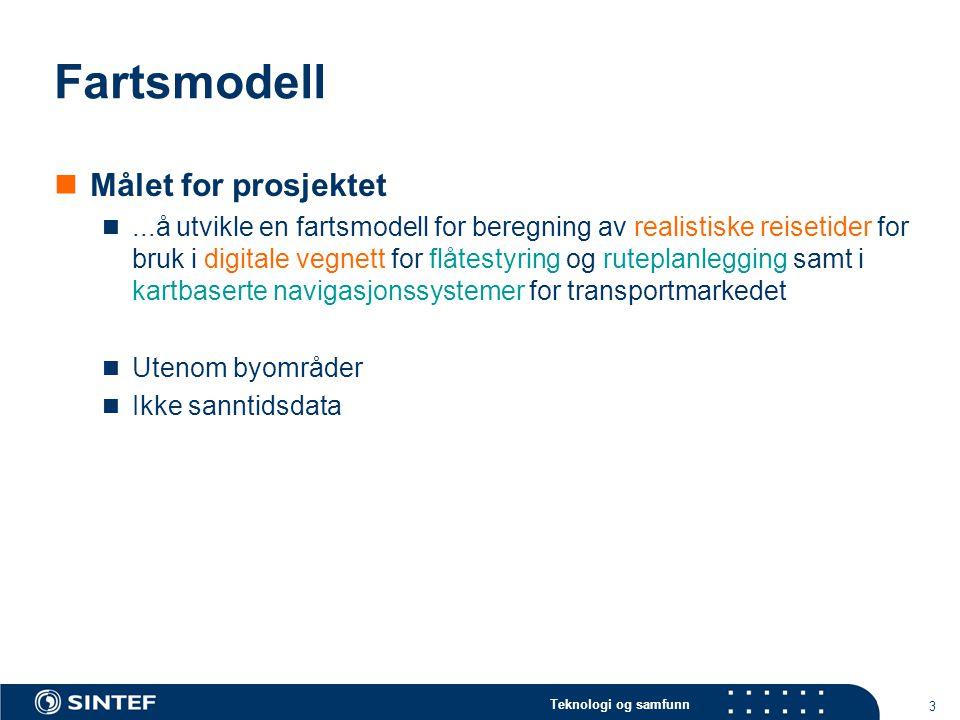 Teknologi og samfunn 3 Fartsmodell  Målet for prosjektet ...å utvikle en fartsmodell for beregning av realistiske reisetider for bruk i digitale veg