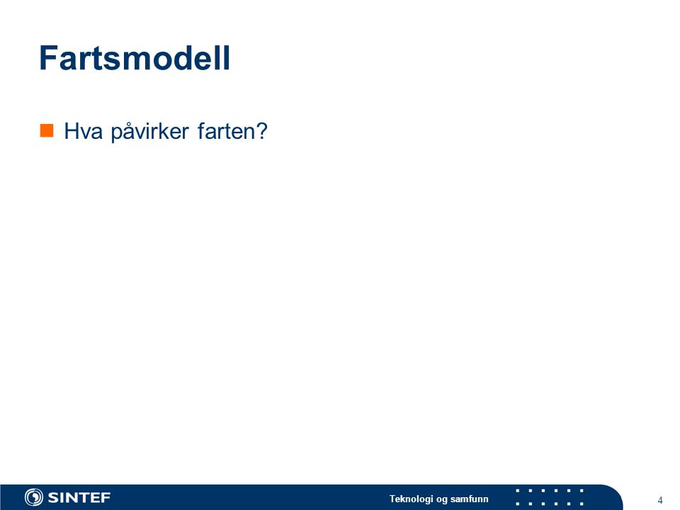 Teknologi og samfunn 4 Fartsmodell  Hva påvirker farten?