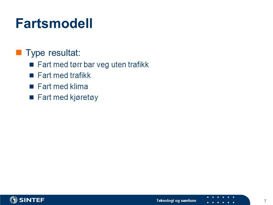 Teknologi og samfunn 7 Fartsmodell  Type resultat:  Fart med tørr bar veg uten trafikk  Fart med trafikk  Fart med klima  Fart med kjøretøy