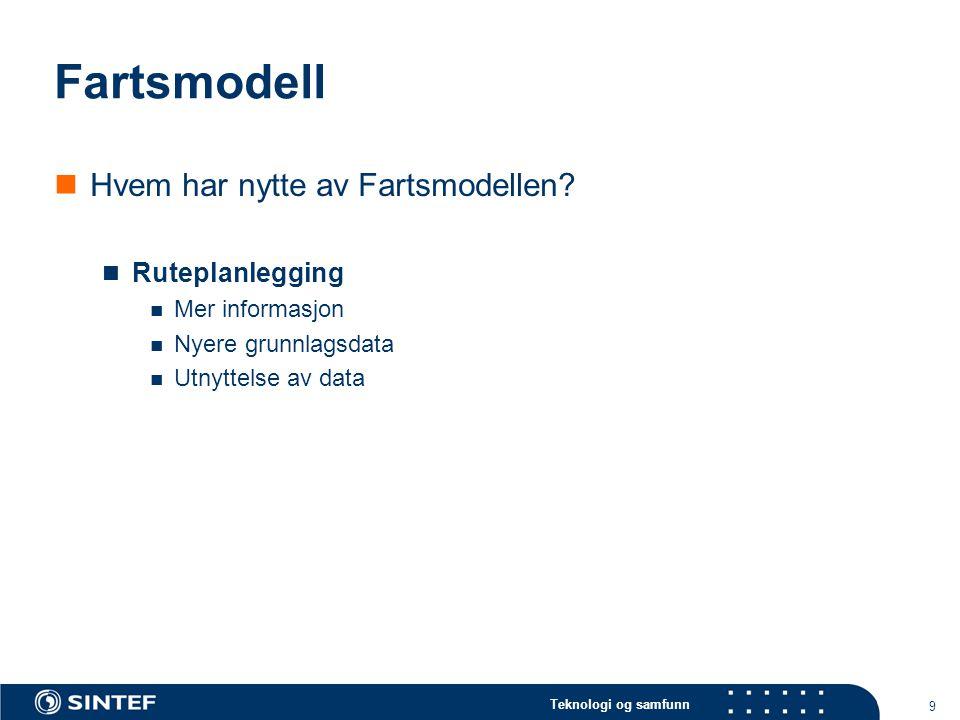 Teknologi og samfunn 9 Fartsmodell  Hvem har nytte av Fartsmodellen?  Ruteplanlegging  Mer informasjon  Nyere grunnlagsdata  Utnyttelse av data