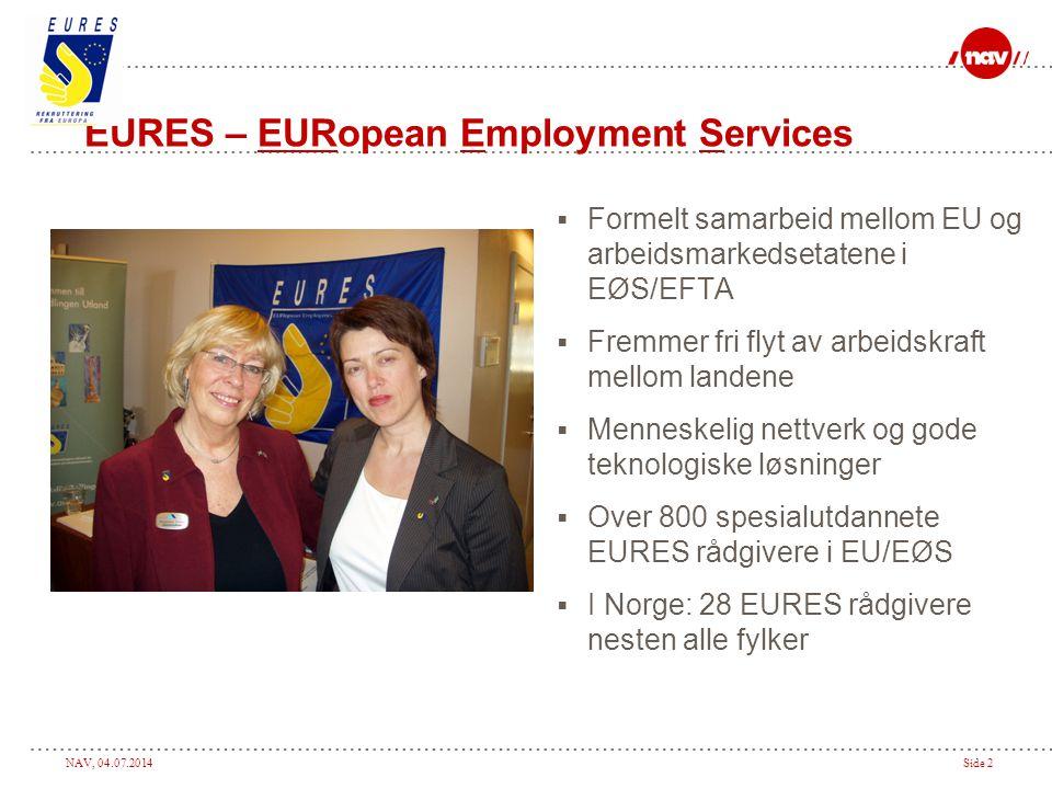 NAV, 04.07.2014Side 2 EURES – EURopean Employment Services  Formelt samarbeid mellom EU og arbeidsmarkedsetatene i EØS/EFTA  Fremmer fri flyt av arb