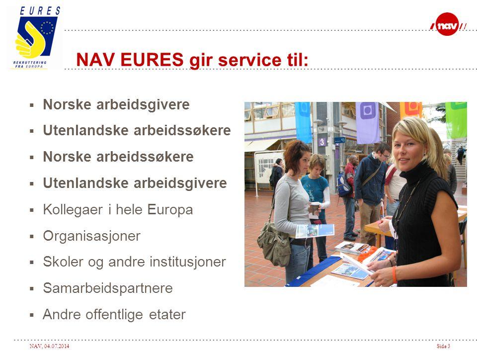 NAV, 04.07.2014Side 3 NAV EURES gir service til:  Norske arbeidsgivere  Utenlandske arbeidssøkere  Norske arbeidssøkere  Utenlandske arbeidsgivere