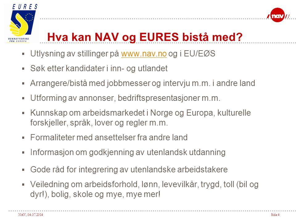 NAV, 04.07.2014Side 4 Hva kan NAV og EURES bistå med?  Utlysning av stillinger på www.nav.no og i EU/EØSwww.nav.no  Søk etter kandidater i inn- og u