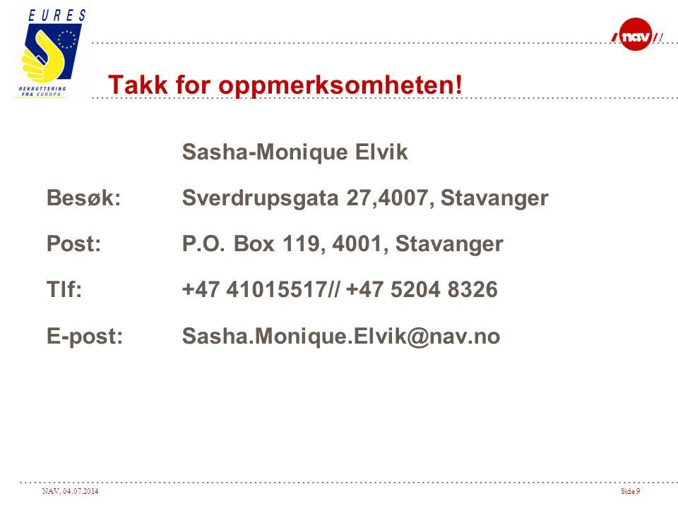 NAV, 04.07.2014Side 9 Takk for oppmerksomheten! Sasha-Monique Elvik Besøk: Sverdrupsgata 27,4007, Stavanger Post:P.O. Box 119, 4001, Stavanger Tlf: +4
