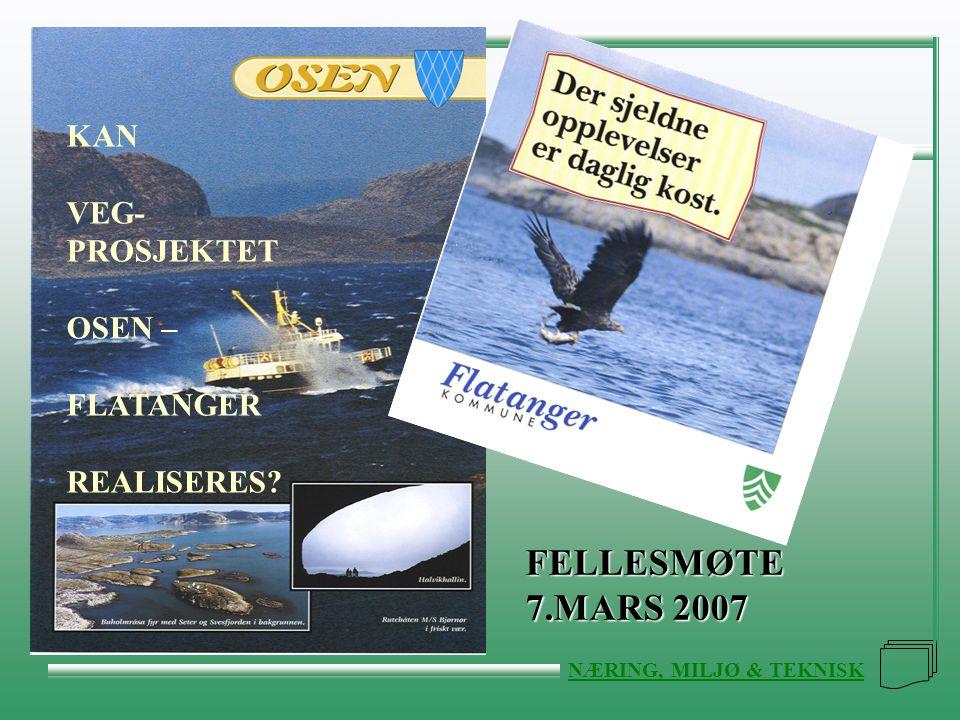 FLATANGER KOMMUNE NÆRING, MILJØ & TEKNISK FELLESMØTE 7.MARS 2007 KAN VEG- PROSJEKTET OSEN – FLATANGER REALISERES?