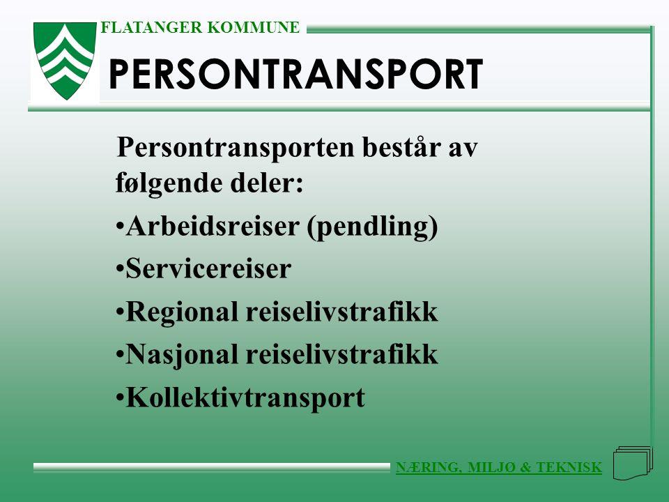 FLATANGER KOMMUNE NÆRING, MILJØ & TEKNISK PERSONTRANSPORT Persontransporten består av følgende deler: •Arbeidsreiser (pendling) •Servicereiser •Region