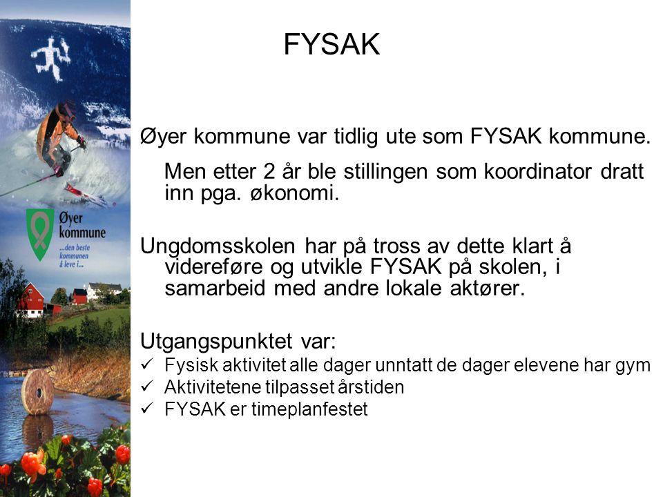 FYSAK Øyer kommune var tidlig ute som FYSAK kommune. Men etter 2 år ble stillingen som koordinator dratt inn pga. økonomi. Ungdomsskolen har på tross