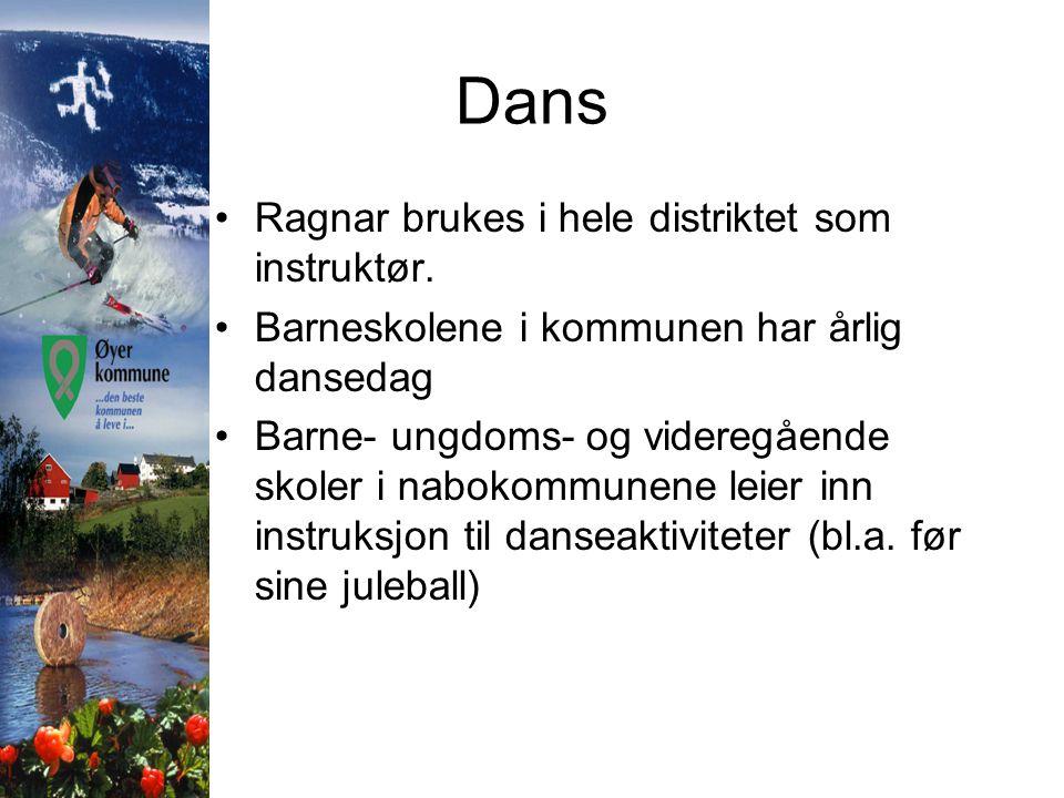 Dans •Ragnar brukes i hele distriktet som instruktør. •Barneskolene i kommunen har årlig dansedag •Barne- ungdoms- og videregående skoler i nabokommun