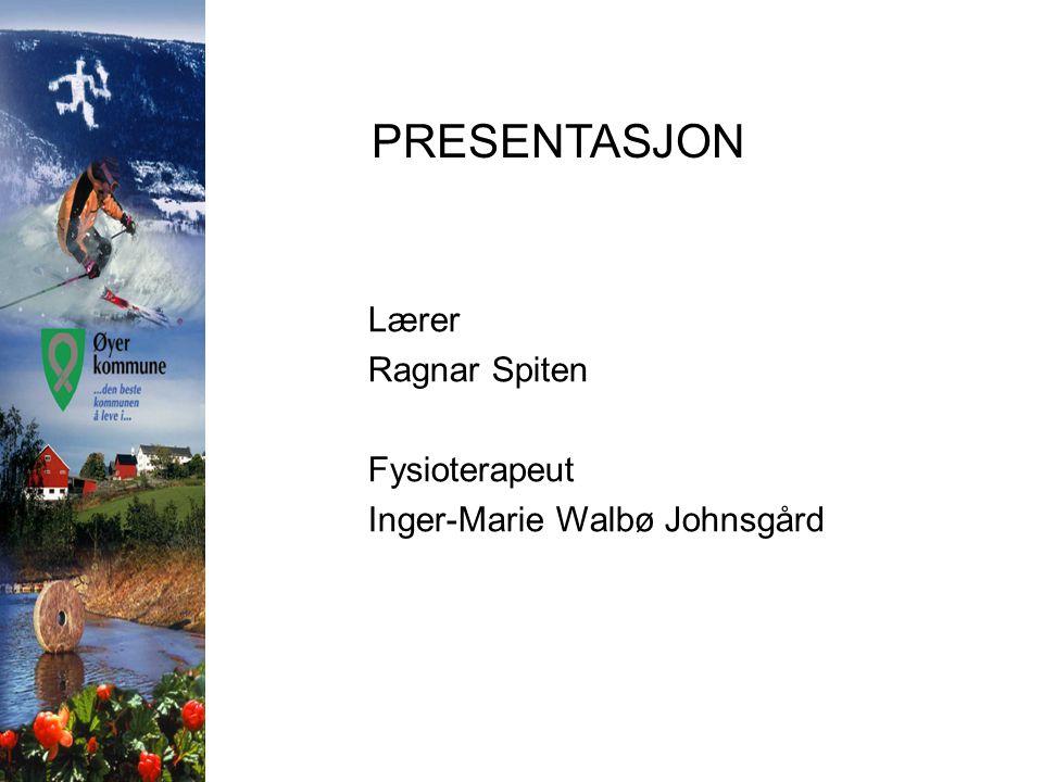 PRESENTASJON Lærer Ragnar Spiten Fysioterapeut Inger-Marie Walbø Johnsgård