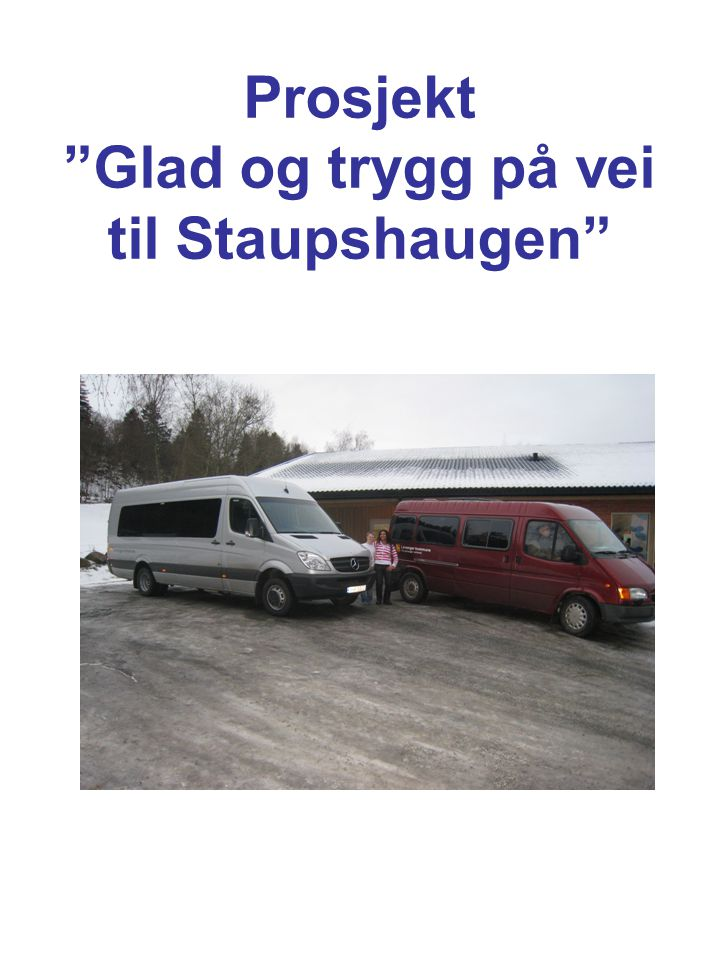 "Prosjekt ""Glad og trygg på vei til Staupshaugen"""