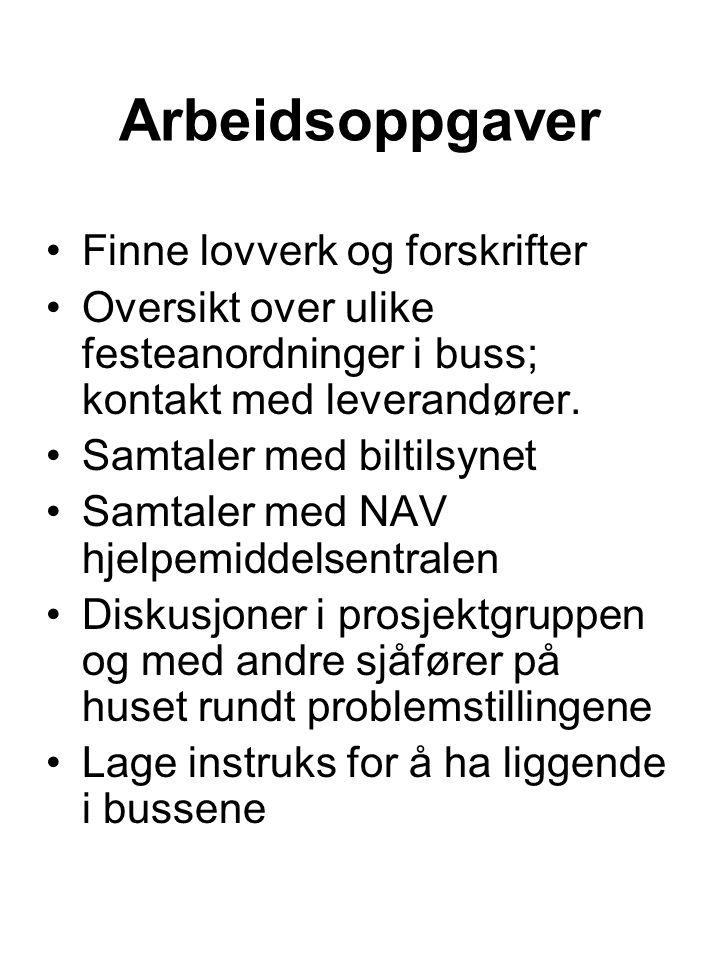 Arbeidsoppgaver •Finne lovverk og forskrifter •Oversikt over ulike festeanordninger i buss; kontakt med leverandører.