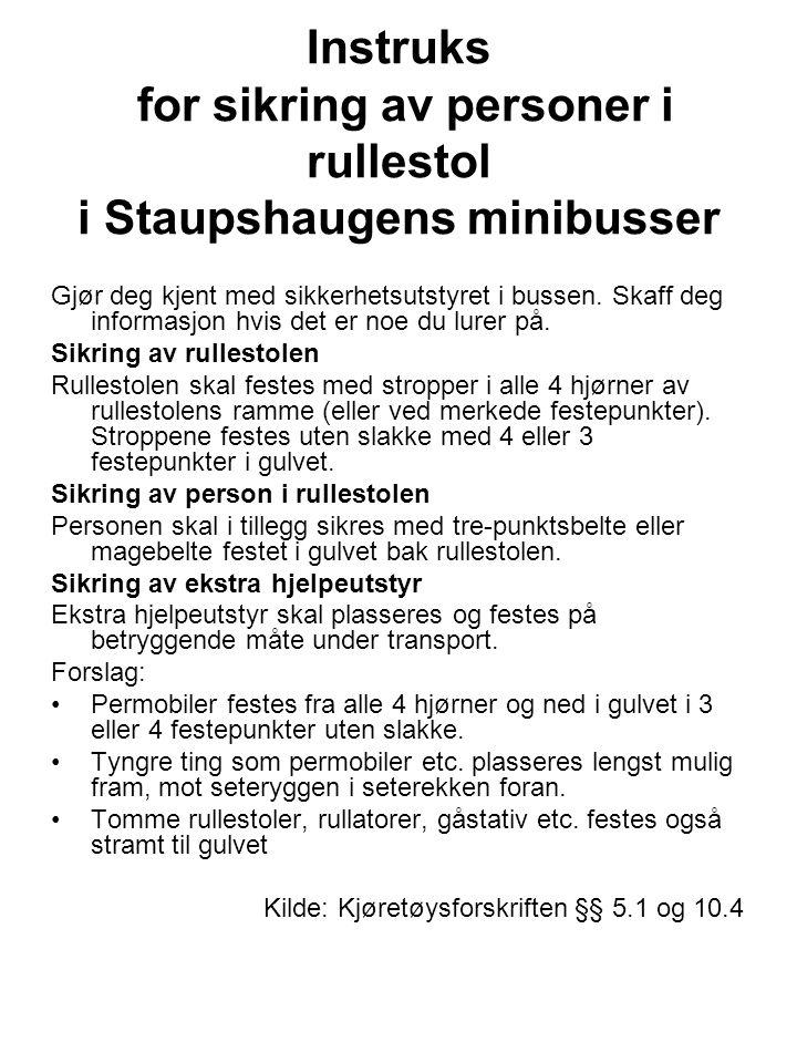 Instruks for sikring av personer i rullestol i Staupshaugens minibusser Gjør deg kjent med sikkerhetsutstyret i bussen. Skaff deg informasjon hvis det