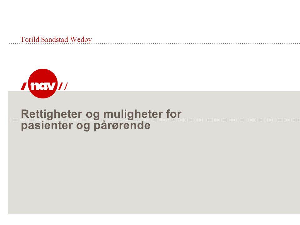 Rettigheter og muligheter for pasienter og pårørende Torild Sandstad Wedøy