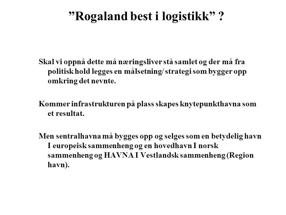 """""""Rogaland best i logistikk"""" ? Skal vi oppnå dette må næringsliver stå samlet og der må fra politisk hold legges en målsetning/ strategi som bygger opp"""