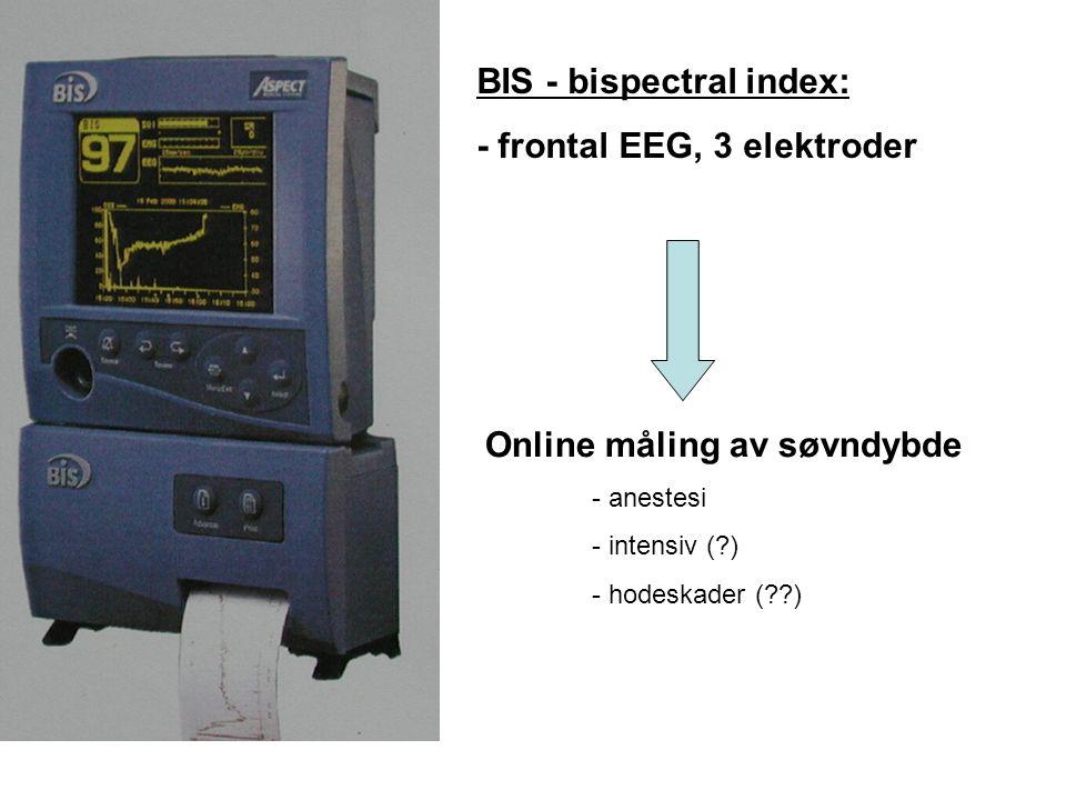BIS - bispectral index: - frontal EEG, 3 elektroder Online måling av søvndybde - anestesi - intensiv (?) - hodeskader (??)