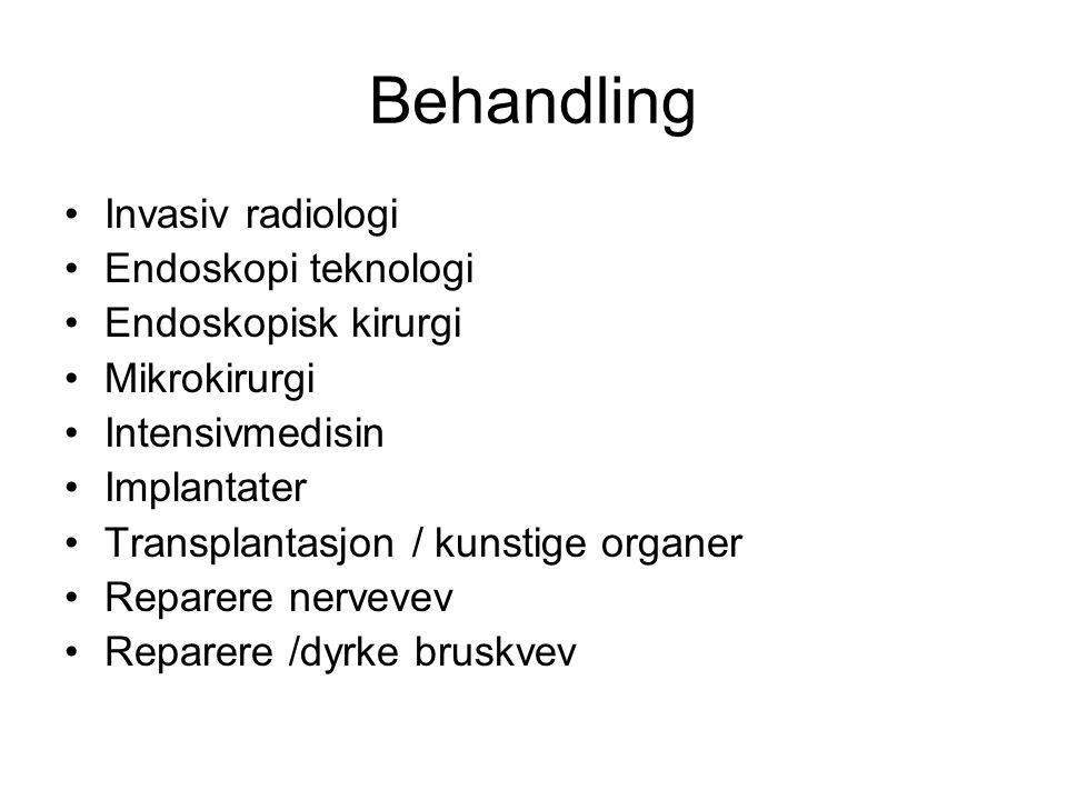 Behandling •Invasiv radiologi •Endoskopi teknologi •Endoskopisk kirurgi •Mikrokirurgi •Intensivmedisin •Implantater •Transplantasjon / kunstige organe
