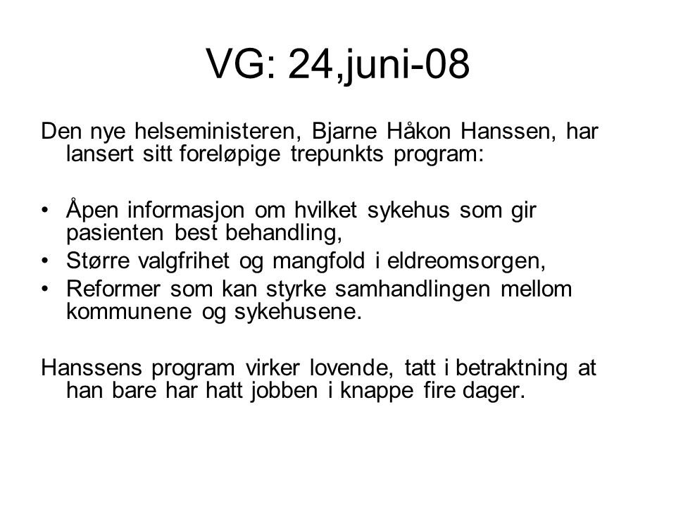 VG: 24,juni-08 Den nye helseministeren, Bjarne Håkon Hanssen, har lansert sitt foreløpige trepunkts program: •Åpen informasjon om hvilket sykehus som