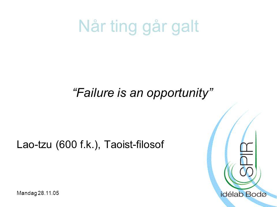 "Mandag 28.11.05 Når ting går galt ""Failure is an opportunity"" Lao-tzu (600 f.k.), Taoist-filosof"