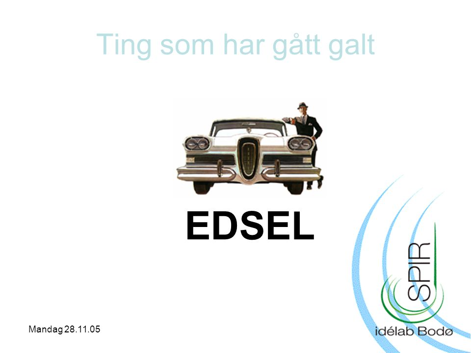 Mandag 28.11.05 Ting som har gått galt EDSEL