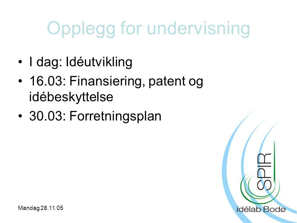 Mandag 28.11.05 Opplegg for undervisning •I dag: Idéutvikling •16.03: Finansiering, patent og idébeskyttelse •30.03: Forretningsplan