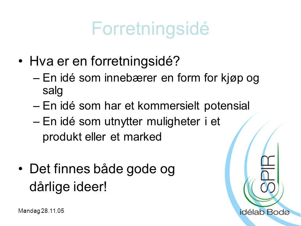 Mandag 28.11.05 Forretningsidé •Hva er en forretningsidé? –En idé som innebærer en form for kjøp og salg –En idé som har et kommersielt potensial –En