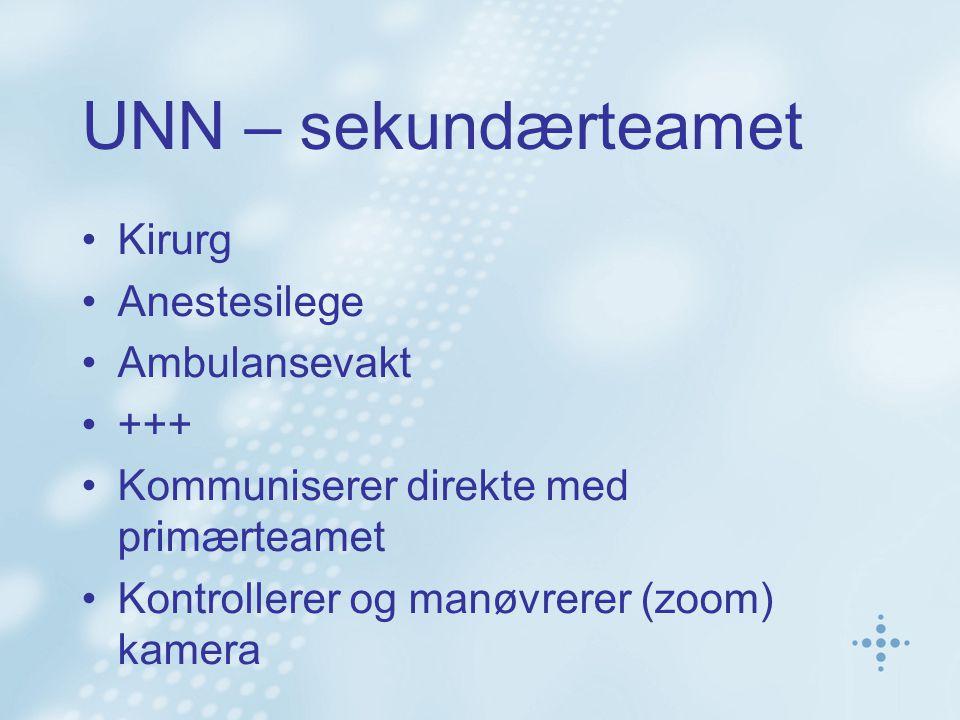 UNN – sekundærteamet •Kirurg •Anestesilege •Ambulansevakt •+++ •Kommuniserer direkte med primærteamet •Kontrollerer og manøvrerer (zoom) kamera