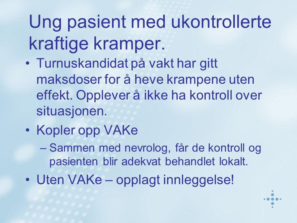 Ung pasient med ukontrollerte kraftige kramper. •Turnuskandidat på vakt har gitt maksdoser for å heve krampene uten effekt. Opplever å ikke ha kontrol