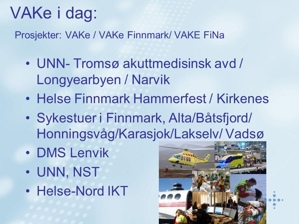 VAKe i dag: Prosjekter: VAKe / VAKe Finnmark/ VAKE FiNa •UNN- Tromsø akuttmedisinsk avd / Longyearbyen / Narvik •Helse Finnmark Hammerfest / Kirkenes