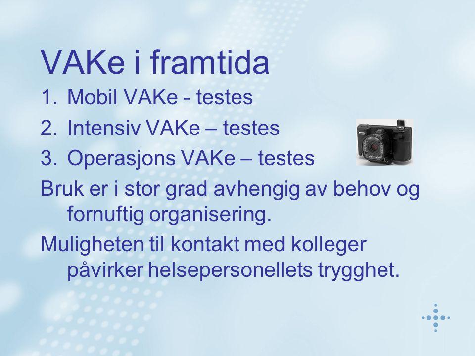 VAKe i framtida 1.Mobil VAKe - testes 2.Intensiv VAKe – testes 3.Operasjons VAKe – testes Bruk er i stor grad avhengig av behov og fornuftig organiser