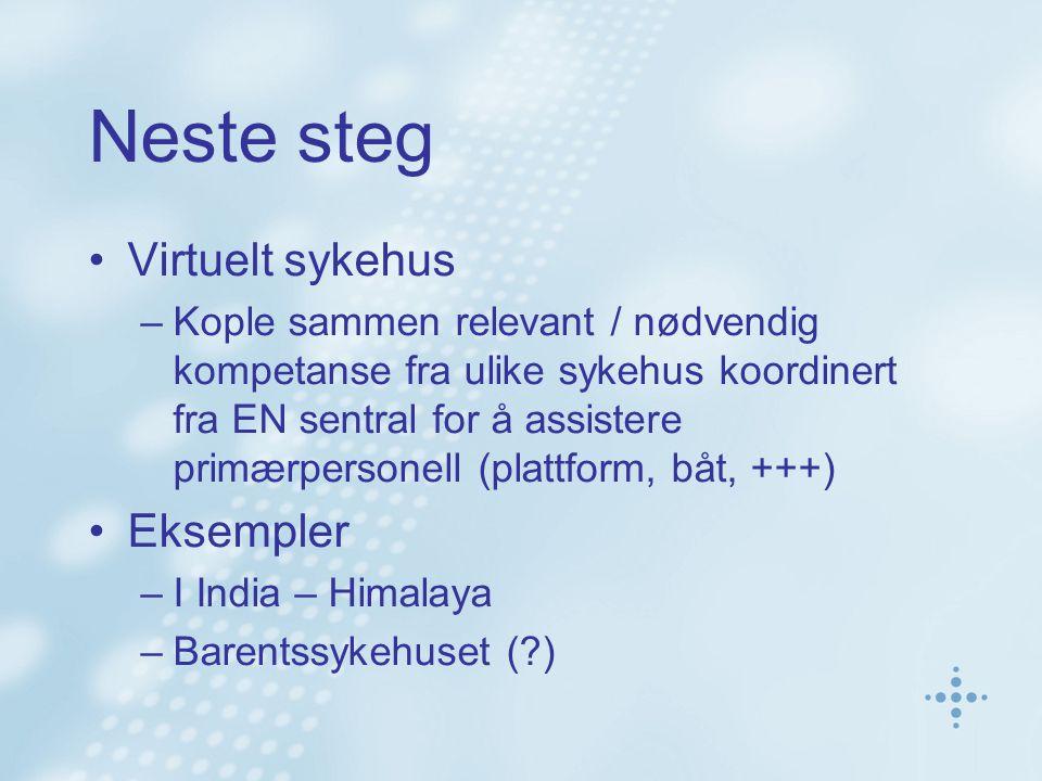 Neste steg •Virtuelt sykehus –Kople sammen relevant / nødvendig kompetanse fra ulike sykehus koordinert fra EN sentral for å assistere primærpersonell
