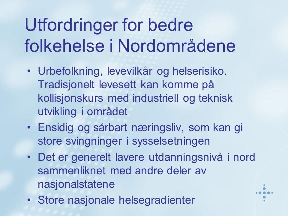 Utfordringer for bedre folkehelse i Nordområdene •Urbefolkning, levevilkår og helserisiko. Tradisjonelt levesett kan komme på kollisjonskurs med indus